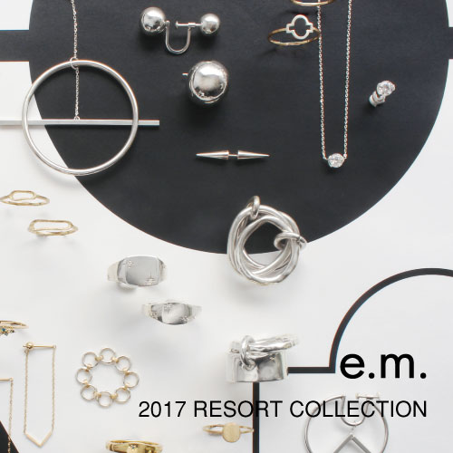 e.m. 2017RESORT COLLECTION