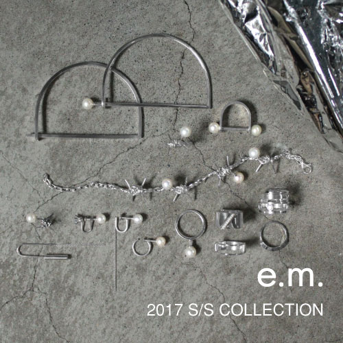 e.m. 2017SS COLLECTION