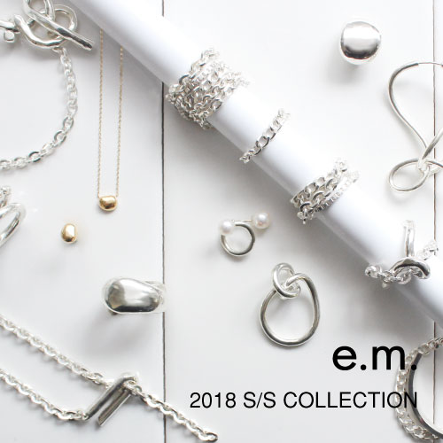 e.m. 2018SS COLLECTION